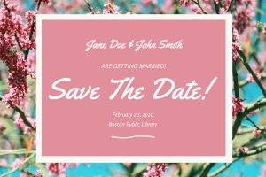 Jane Doe & John Smith are getting married! SAve the Date! February 1st, 2020 Boston Public Library